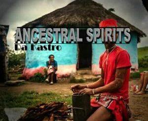 Da Kastro, Ancestral Spirits, download ,zip, zippyshare, fakaza, EP, datafilehost, album, Afro House, Afro House 2019, Afro House Mix, Afro House Music, Afro Tech, House Music