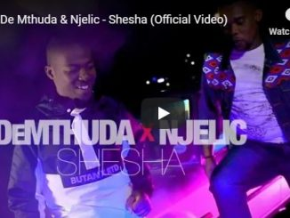 De Mthuda, Njelic, Shesha, Official Video, mp3, download, datafilehost, fakaza, Afro House, Afro House 2019, Afro House Mix, Afro House Music, Afro Tech, House Music, Amapiano, Amapiano 2019, Amapiano Mix, Amapiano Music