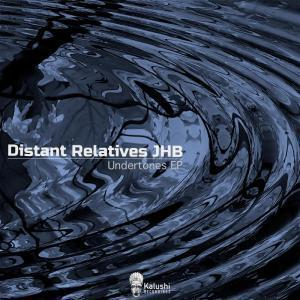 Distant Relatives JHB, Undertones, download ,zip, zippyshare, fakaza, EP, datafilehost, album, Afro House, Afro House 2019, Afro House Mix, Afro House Music, Afro Tech, House Music