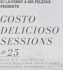 Buder Prince 2019, Gosto Delicioso Sessions 25 Guest Mix, mp3, download, datafilehost, fakaza, Afro House, Afro House 2019, Afro House Mix, Afro House Music, Afro Tech, House Music
