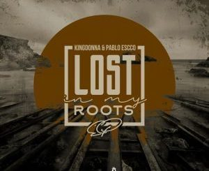 KingDonna, Pablo Escco, Lost In My Roots, AfroTech Mix, mp3, download, datafilehost, fakaza, Afro House, Afro House 2019, Afro House Mix, Afro House Music, Afro Tech, House Music