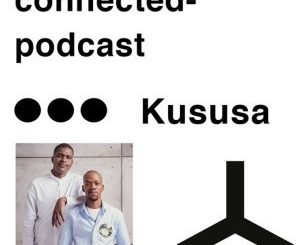 Kususa, Connected Podcast Mix May 2019, mp3, download, datafilehost, fakaza, Afro House, Afro House 2019, Afro House Mix, Afro House Music, Afro Tech, House Music