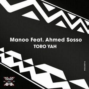 Manoo, Toro Yah, Original Mix, Ahmed Sosso, download ,zip, zippyshare, fakaza, EP, datafilehost, album, Afro House, Afro House 2019, Afro House Mix, Afro House Music, Afro Tech, House Music