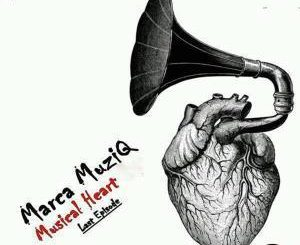 Marca MuziQ, Musical Heart Last EPisode, download ,zip, zippyshare, fakaza, EP, datafilehost, album, House, House 2019, House Mix, House Music, Afro Tech, House Music