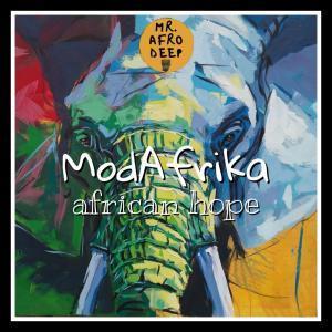 ModAfrika, African Hope, mp3, download, datafilehost, fakaza, Afro House, Afro House 2019, Afro House Mix, Afro House Music, Afro Tech, House Music