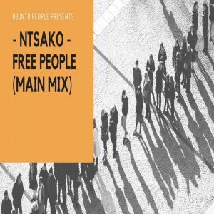 Ntsako, Free People, Main Mix, mp3, download, datafilehost, fakaza, Afro House, Afro House 2019, Afro House Mix, Afro House Music, Afro Tech, House Music