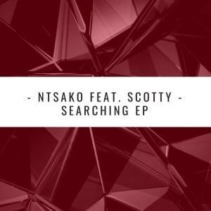 Ntsako, Scotty, Searching EP, Remixes, download ,zip, zippyshare, fakaza, EP, datafilehost, album, Afro House, Afro House 2019, Afro House Mix, Afro House Music, Afro Tech, House Music