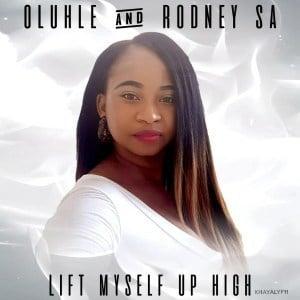 Oluhle, Rodney SA, Lift Myself Up High, Original Mix, mp3, download, datafilehost, fakaza, Afro House, Afro House 2019, Afro House Mix, Afro House Music, Afro Tech, House Music