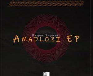 Random Thoughts, Amadlozi, download ,zip, zippyshare, fakaza, EP, datafilehost, album, Afro House, Afro House 2019, Afro House Mix, Afro House Music, Afro Tech, House Music