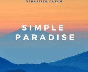 Sebastien Dutch, Simple Paradise, download ,zip, zippyshare, fakaza, EP, datafilehost, album, Afro House, Afro House 2019, Afro House Mix, Afro House Music, Afro Tech, House Music