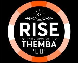 Themba, RISE Radio Show Vol. 37, mp3, download, datafilehost, fakaza, Afro House, Afro House 2019, Afro House Mix, Afro House Music, Afro Tech, House Music