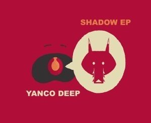 Yanco Deep, Shadow, download ,zip, zippyshare, fakaza, EP, datafilehost, album, Afro House, Afro House 2019, Afro House Mix, Afro House Music, Afro Tech, House Music