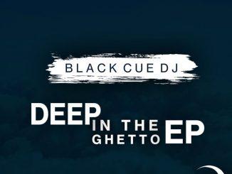 Black Cue Dj, Deep In the Ghetto, download ,zip, zippyshare, fakaza, EP, datafilehost, album, Deep House Mix, Deep House, Deep House Music, Deep Tech, Afro Deep Tech, House Music