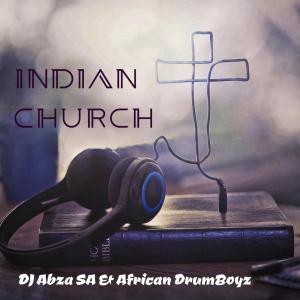 DJ Abza SA ,African DrumBoyz, Indian Church, mp3, download, datafilehost, fakaza, Afro House, Afro House 2019, Afro House Mix, Afro House Music, Afro Tech, House Music