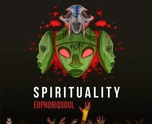 EuphoriQsouL, Spirituality, download ,zip, zippyshare, fakaza, EP, datafilehost, album, Soulful House, Soulful House 2019, Soulful House Mix, Soulful House Music, House Music