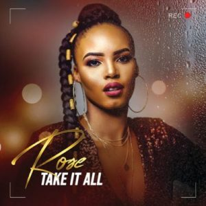 DOWNLOAD Rose – Take It All Ft  Prince Kaybee – ZAMUSIC