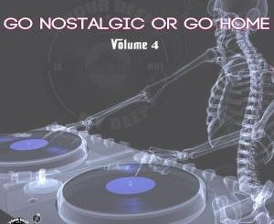 The Godfathers Of Deep House SA, Go Nostalgic Or Go Home, Vol. 4, download ,zip, zippyshare, fakaza, EP, datafilehost, album, Deep House Mix, Deep House, Deep House Music, Deep Tech, Afro Deep Tech, House Music