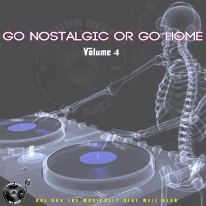 The Godfathers Of Deep House SA, Go Nostalgic Or Go Home, Vol. 4, download ,zip, zippyshare, fakaza, EP, datafilehost, album, Deep House Mix, Deep House, Deep House Music, Deep Tech, Afro Deep Tech, House Music