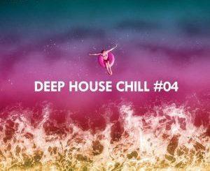 VA, Deep House Chill, Vol. 04, download ,zip, zippyshare, fakaza, EP, datafilehost, album, Deep House Mix, Deep House, Deep House Music, Deep Tech, Afro Deep Tech, House Music
