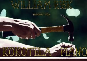 William Risk, Kokotela Piano, Original Mix, mp3, download, datafilehost, fakaza, Afro House, Afro House 2019, Afro House Mix, Afro House Music, Afro Tech, House Music, Amapiano, Amapiano Songs, Amapiano Music
