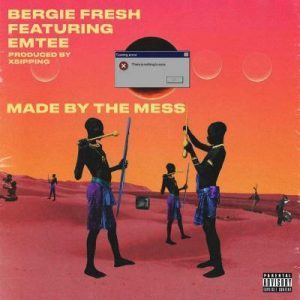 Bergie fresh, Made By The Mess, Emtee, mp3, download, datafilehost, fakaza, Hiphop, Hip hop music, Hip Hop Songs, Hip Hop Mix, Hip Hop, Rap, Rap Music