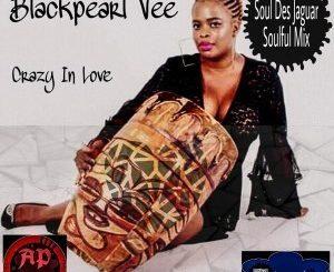 Blackpearl Vee, Crazy In Love, Soul Des Jaguar Soulful Remix, mp3, download, datafilehost, fakaza, Soulful House, Soulful House 2019, Soulful House Mix, Soulful House Music, House Music