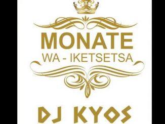 DJ Kyos, Monate Wa Iketsetsa, mp3, download, datafilehost, toxicwap, fakaza, Afro House Music, House Music, Amapiano, Amapiano 2019, Amapiano Mix, Amapiano Music