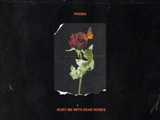 Phora, Bury Me With Dead Roses, download ,zip, zippyshare, fakaza, EP, datafilehost, album, Hiphop, Hip hop music, Hip Hop Songs, Hip Hop Mix, Hip Hop, Rap, Rap Music