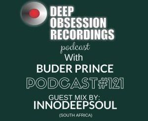 Deep Obsession Recordings Podcast 121 with Buder Prince Guest Mix by Innodeepsoul, mp3, download, datafilehost, fakaza, Deep House Mix, Deep House, Deep House Music, Deep Tech, Afro Deep Tech, House Music