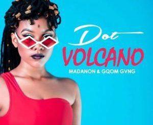 Dot, Volcano, Madanon & Gqom Gvng, mp3, download, datafilehost, fakaza, Gqom Beats, Gqom Songs, Gqom Music, Gqom Mix, House Music