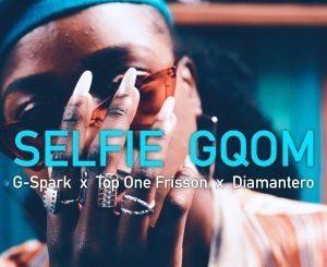 G-Spark, Top One Frisson, Diamantero, Selfie Gqom, mp3, download, datafilehost, fakaza, Gqom Beats, Gqom Songs, Gqom Music, Gqom Mix, House Music