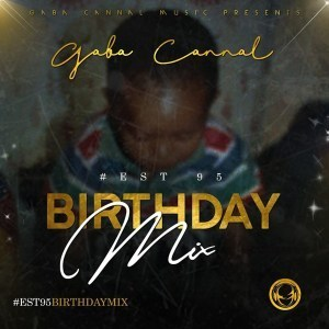 Gaba Cannal, #Est95 Birthday Mix, mp3, download, datafilehost, fakaza, Afro House, Afro House 2019, Afro House Mix, Afro House Music, Afro Tech, House Music
