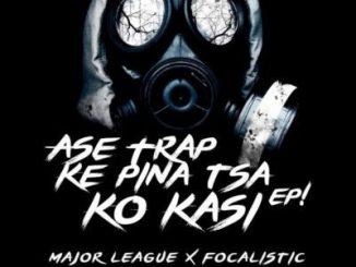 Major League, Focalistic, Ase Trap Ke Pina Tsa Ko Kasi, download ,zip, zippyshare, fakaza, EP, datafilehost, album, Afro House, Afro House 2019, Afro House Mix, Afro House Music, Afro Tech, House Music