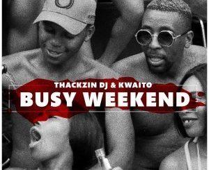 ThackzinDj, Kwaito , Busy Weekend, mp3, download, datafilehost, fakaza, Afro House, Afro House 2019, Afro House Mix, Afro House Music, Afro Tech, House Music, Amapiano, Amapiano Songs, Amapiano Music