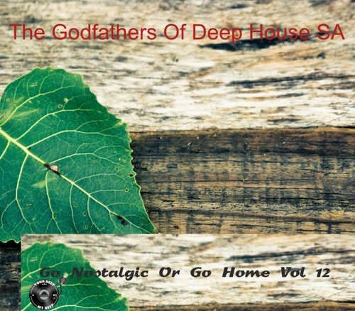 The Godfathers Of Deep House SA, Go Nostalgic Or Go Home, Vol. 12, download ,zip, zippyshare, fakaza, EP, datafilehost, album, Deep House Mix, Deep House, Deep House Music, Deep Tech, Afro Deep Tech, House Music