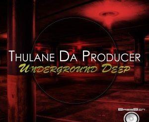 Thulane Da Producer, Underground Deep, download ,zip, zippyshare, fakaza, EP, datafilehost, album, Deep House Mix, Deep House, Deep House Music, Deep Tech, Afro Deep Tech, House Music