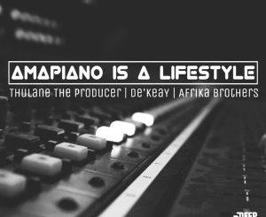 Thulane Da Producer, De'KeaY, Afrika Brothers, Amapiano Issa Lifestyle, mp3, download, datafilehost, fakaza, Afro House, Afro House 2019, Afro House Mix, Afro House Music, Afro Tech, House Music, Amapiano, Amapiano Songs, Amapiano Music
