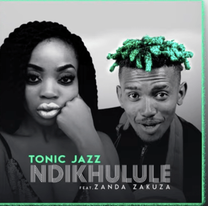 Download Tonic Jazz - Ndikhulule Ft. Zanda Zakuza - ZAMUSIC