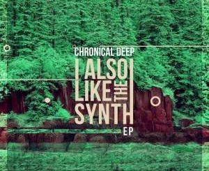 Chronical Deep ,I Also Like The Synth, download ,zip, zippyshare, fakaza, EP, datafilehost, album, Deep House Mix, Deep House, Deep House Music, Deep Tech, Afro Deep Tech, House Music