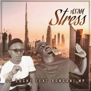 Dj Sushy Ft. Bongani MP – As'na Stress (Yamukela)