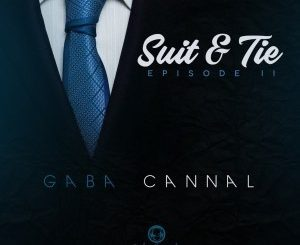 Gaba Cannal, Suit, Tie, Episode II, download, zip, zippyshare, fakaza, EP, datafilehost, album, Afro House, Afro House 2019, Afro House Mix, Afro House Music, Afro Tech, House Music, Amapiano, Amapiano 2019, Amapiano Mix, Amapiano Music