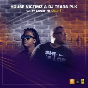 House Victimz, DJ Tears PLK, What About EP Part 3, download ,zip, zippyshare, fakaza, EP, datafilehost, album, Afro House, Afro House 2019, Afro House Mix, Afro House Music, Afro Tech, House Music, Deep House Mix, Deep House, Deep House Music, Deep Tech, Afro Deep Tech, House Music