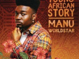 Manu WorldStar, Young African Story EP, download ,zip, zippyshare, fakaza, EP, datafilehost, album, Kwaito Songs, Kwaito, Pop Music, Pop, Afro-Pop