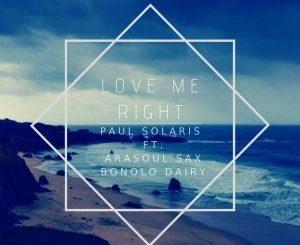 Paul Solaris, AraSoul Sax, Bonolo Dairy, Love Me Right, mp3, download, datafilehost, fakaza, Afro House, Afro House 2019, Afro House Mix, Afro House Music, Afro Tech, House Music