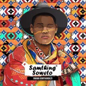 Samthing Soweto, Omama Bomthandazo, Makhafula Vilakazi, mp3, download, datafilehost, fakaza, Afro House, Afro House 2019, Afro House Mix, Afro House Music, Afro Tech, House Music