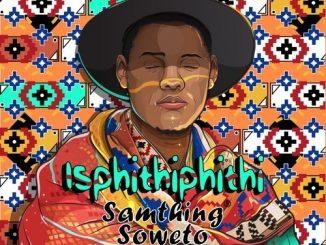 Samthing Soweto, Isphithiphithi, download ,zip, zippyshare, fakaza, EP, datafilehost, album, Afro House, Afro House 2019, Afro House Mix, Afro House Music, House Music, Amapiano, Amapiano 2019, Amapiano Mix, Amapiano Music