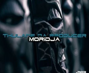 Thulane Da Producer, Moridja, Original Mix, mp3, download, datafilehost, fakaza, Deep House Mix, Deep House, Deep House Music, Deep Tech, Afro Deep Tech, House Music