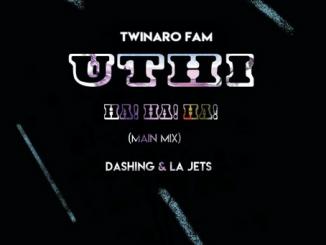 Twinaro Fam, Uthi! Ha! Ha! Ha!, Dashing, La Jets, mp3, download, datafilehost, fakaza, Afro House, Afro House 2019, Afro House Mix, Afro House Music, Afro Tech, House Music, Amapiano, Amapiano Songs, Amapiano Music