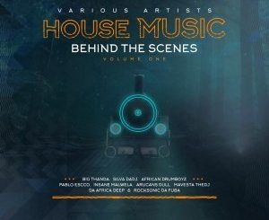 VA, House Music Behind The Scenes Vol. 1, download ,zip, zippyshare, fakaza, EP, datafilehost, album, Afro House, Afro House 2019, Afro House Mix, Afro House Music, Afro Tech, House Music