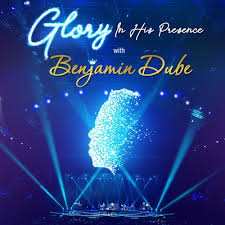 Benjamin Dube, Glory In His Presence, download ,zip, zippyshare, fakaza, EP, datafilehost, album, Gospel Songs, Gospel, Gospel Music, Christian Music, Christian Songs